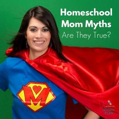 Homeschool Mom Myths - Are They True?