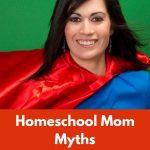 Homeschool Mom Myths - Are They True?