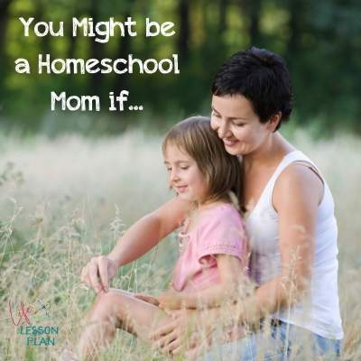 You Might Be A Homeschool Mom If……..