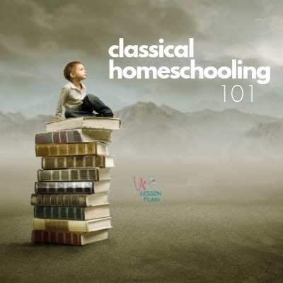 Beginner's Guide to Classical Homeschooling