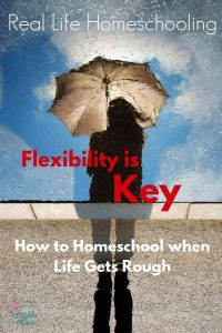 Flexibility is Key - How to Homeschool when Life Gets Rough