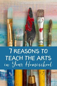 7 Reasons to Teach the Arts in Your Homeschool