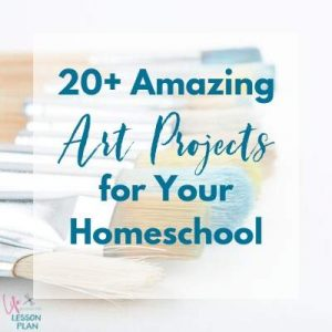 20 + Amazing Art Projects for Your Homeschool