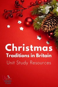 Christmas Traditions in Britain Unit Study Resources