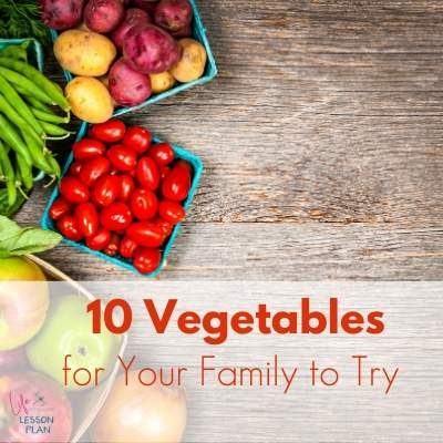 10 Vegetables for Your Family to Try Today