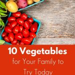 10 Vegetables for Your Family to Try
