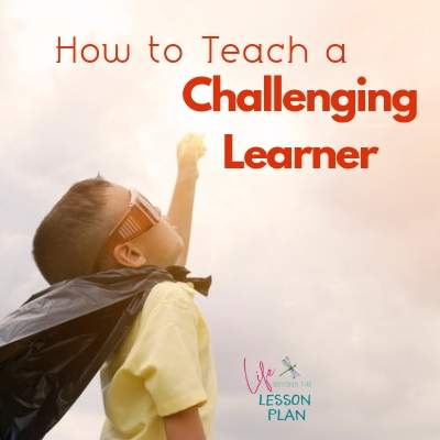 How to Teach a Challenging Learner