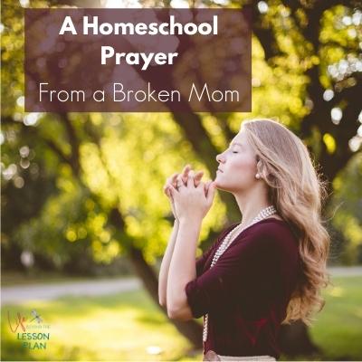 A Homeschool Prayer from a Broken Mom