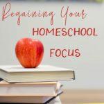 Regaining Your Homeschool Focus