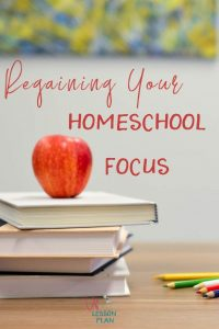 Regaining Your Homeschool Focus