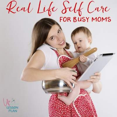 Real Life Self Care for Busy Moms