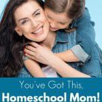 You've Got This, Homeschool Mom!