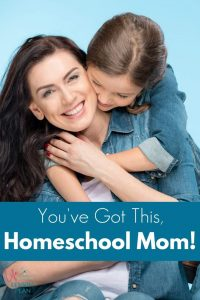You've Got This, Homeschool Mom!