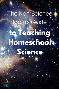 The Non-Science Mom's Guide to Teaching Homeschool Science