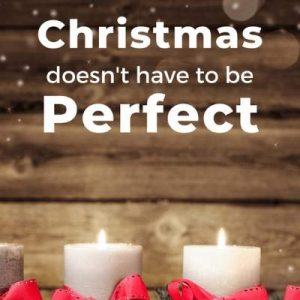 Christmas Doesn't Have to be Perfect