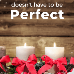 Maybe Christmas Doesn't Have to Be Perfect